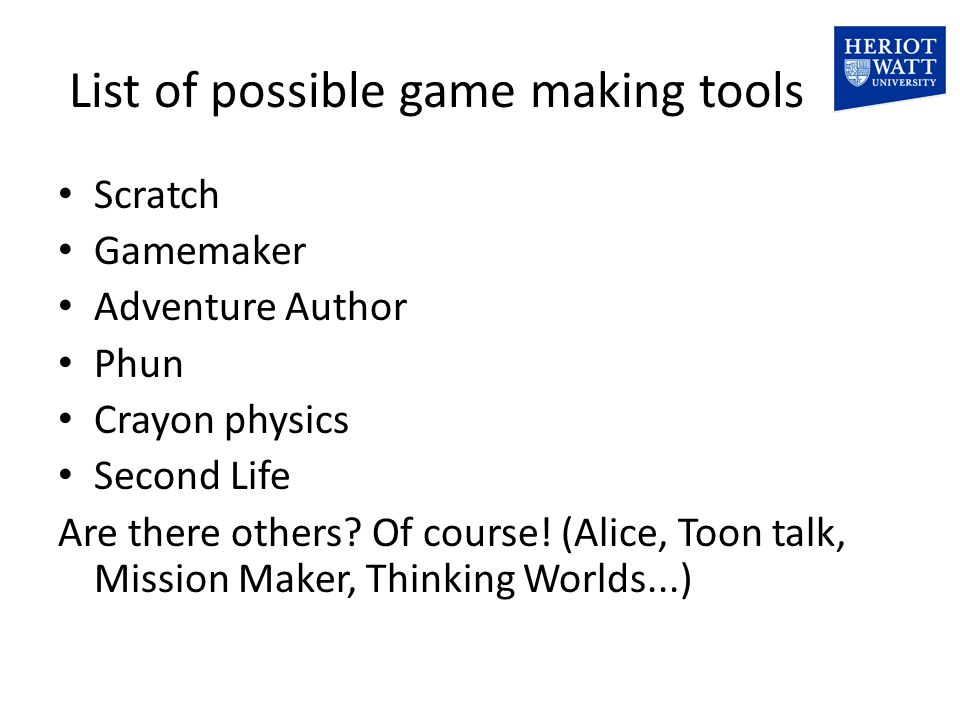 List of possible game making tools Scratch Gamemaker Adventure Author Phun Crayon physics Second Life Are there others.