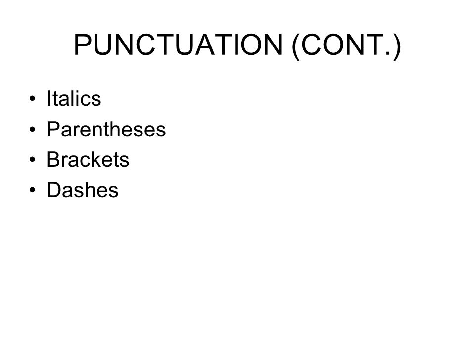PUNCTUATION (CONT.) Italics Parentheses Brackets Dashes