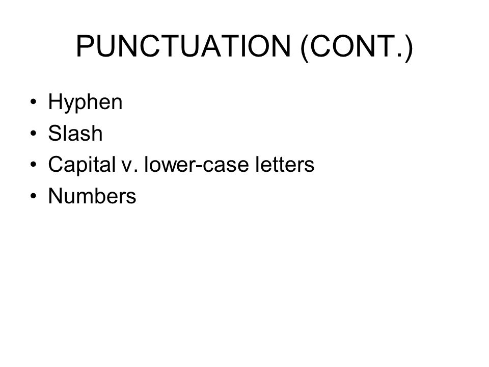 PUNCTUATION (CONT.) Hyphen Slash Capital v. lower-case letters Numbers