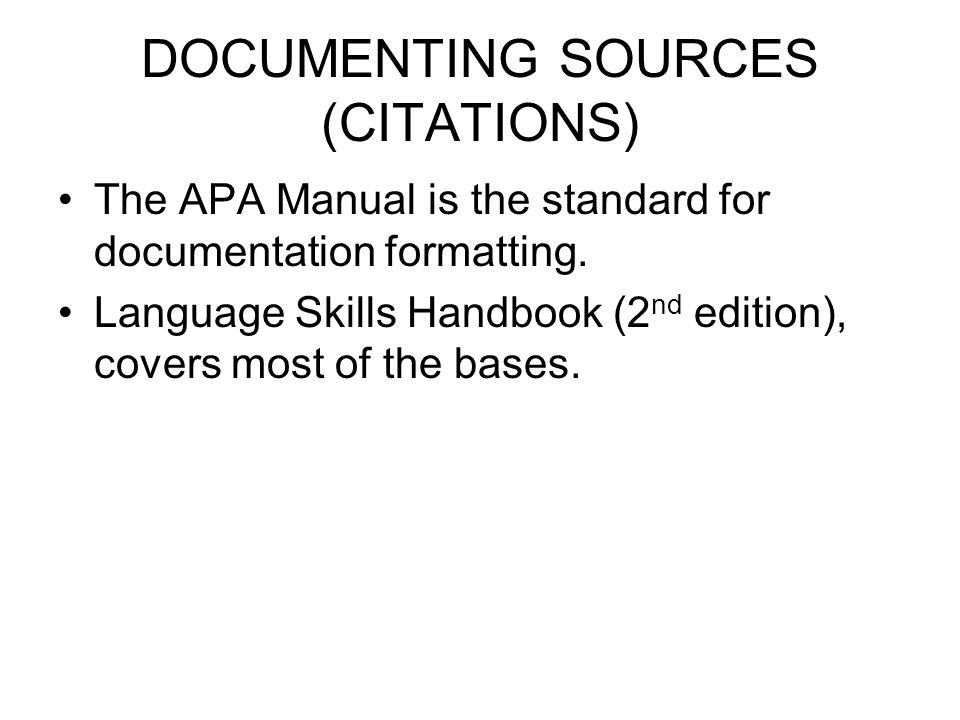 DOCUMENTING SOURCES (CITATIONS) The APA Manual is the standard for documentation formatting.