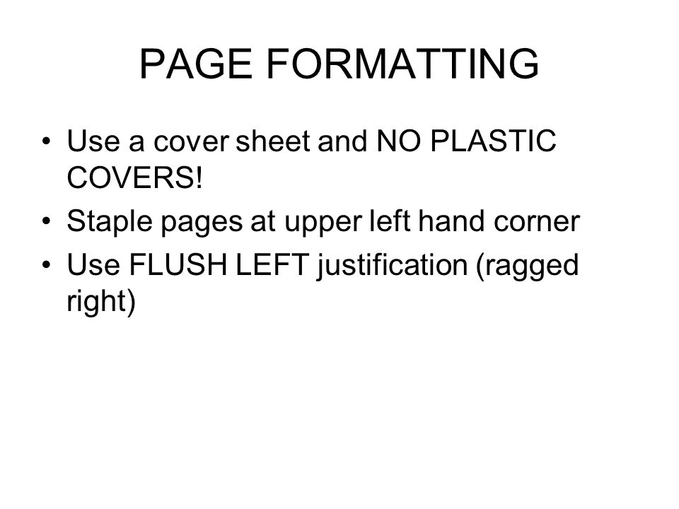 PAGE FORMATTING Use a cover sheet and NO PLASTIC COVERS.