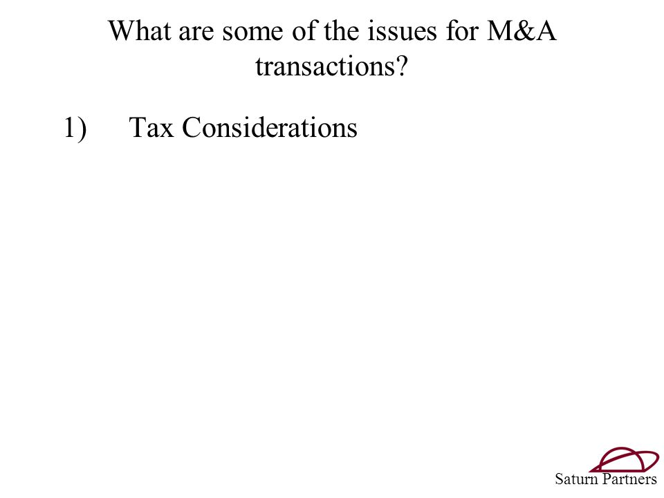 What are some of the issues for M&A transactions 1)Tax Considerations Saturn Partners