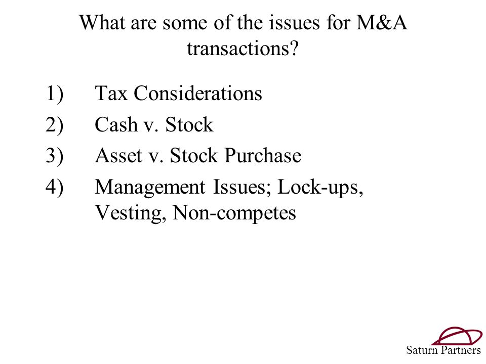 What are some of the issues for M&A transactions. 1)Tax Considerations 2)Cash v.