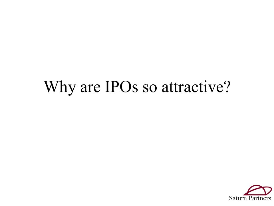 Why are IPOs so attractive Saturn Partners