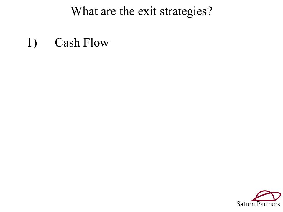 What are the exit strategies 1)Cash Flow Saturn Partners