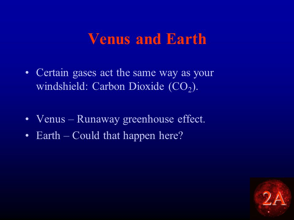 2A Venus and Earth Certain gases act the same way as your windshield: Carbon Dioxide (CO 2 ).