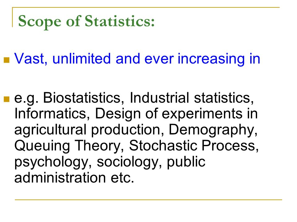 Scope of Statistics: Vast, unlimited and ever increasing in e.g.