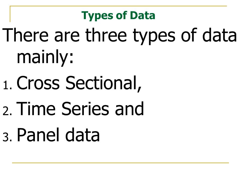 Types of Data There are three types of data mainly: 1.