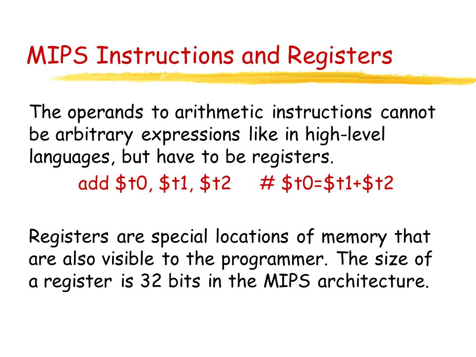 MIPS Instructions and Registers The operands to arithmetic instructions cannot be arbitrary expressions like in high-level languages, but have to be r