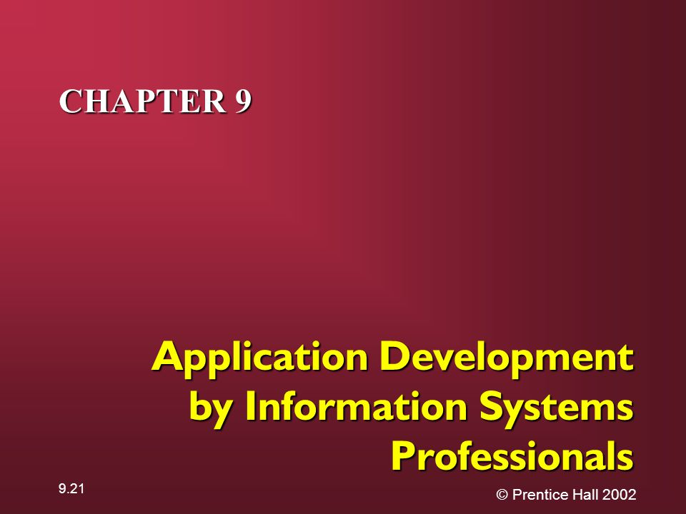 © Prentice Hall CHAPTER 9 Application Development by Information Systems Professionals
