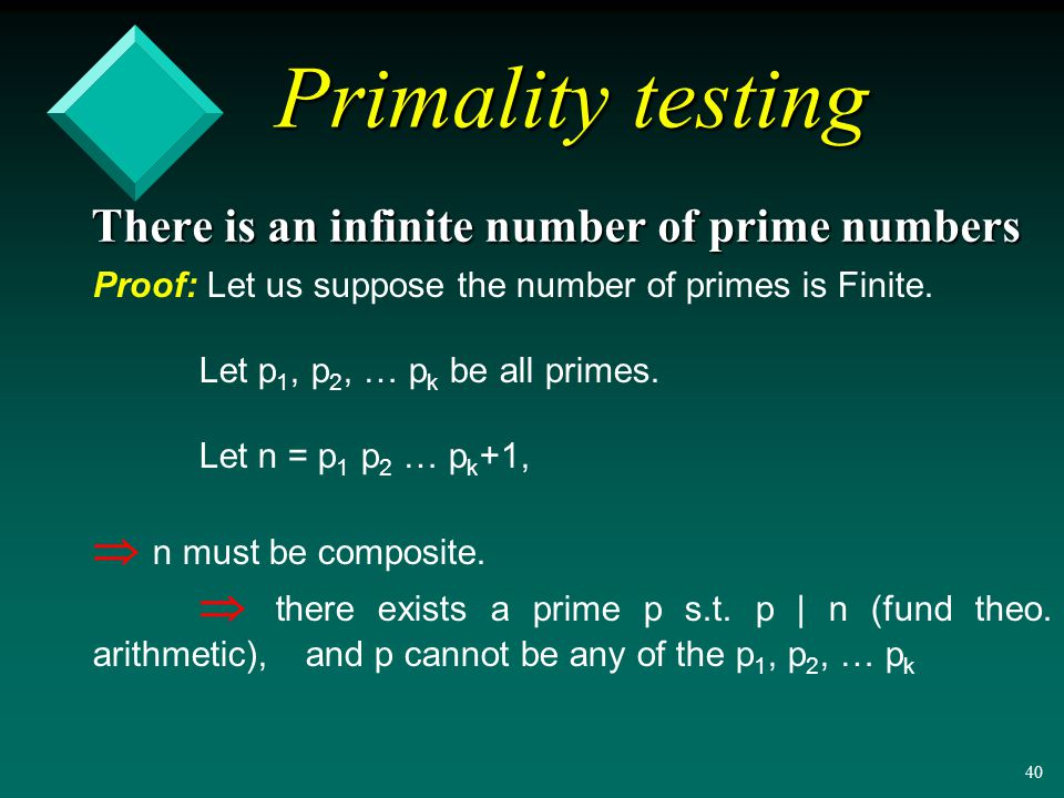 39 Primality testing There is an infinite number of prime numbers Proof: Let us suppose the number of primes is Finite.