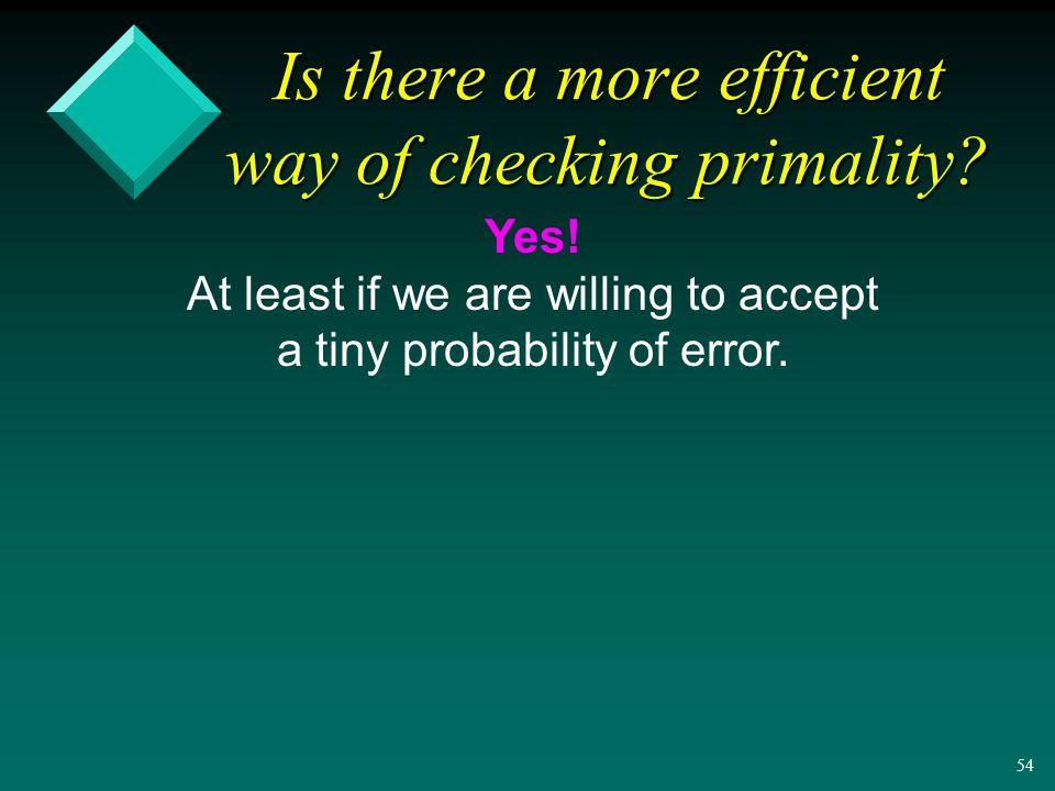 53 Is there a more efficient way of checking primality.