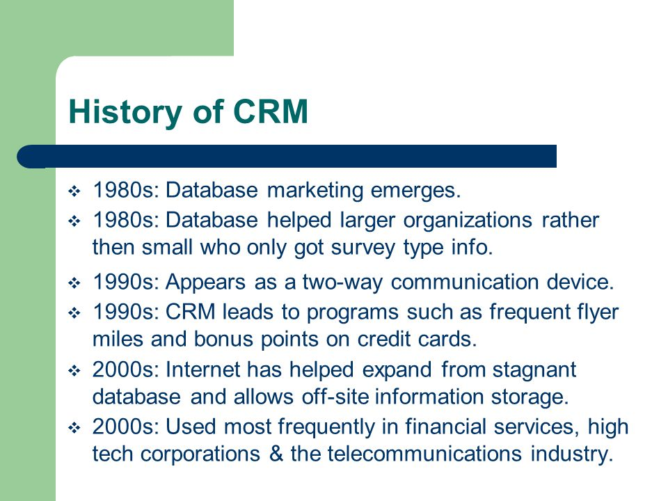 History of CRM  1980s: Database marketing emerges.