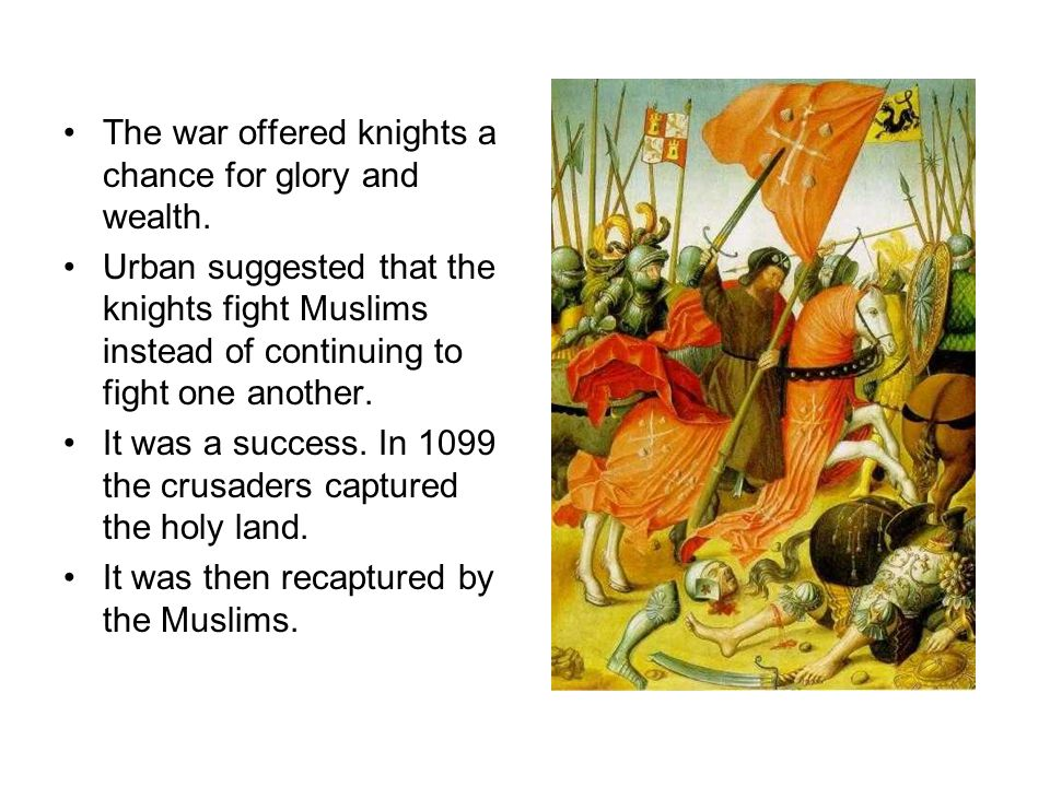 The war offered knights a chance for glory and wealth.