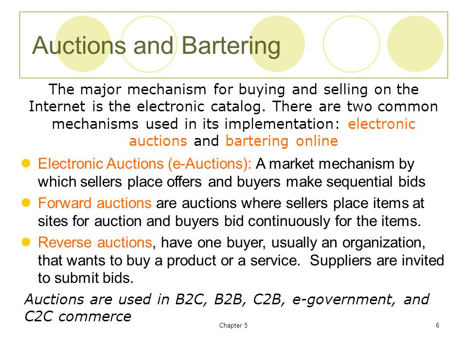 Chapter 56 Auctions and Bartering The major mechanism for buying and selling on the Internet is the electronic catalog.
