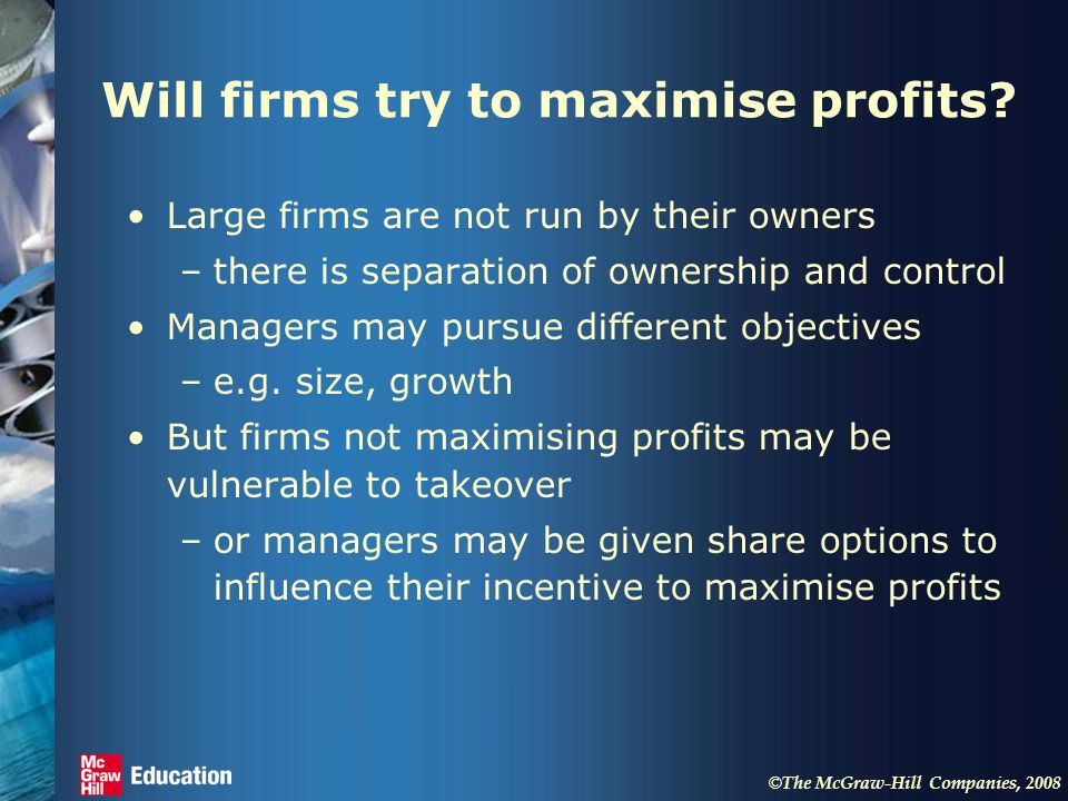 © The McGraw-Hill Companies, 2008 Will firms try to maximise profits.