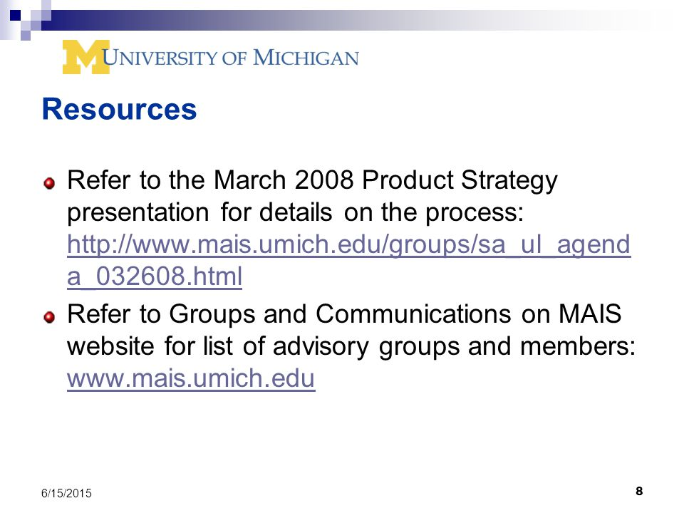 8 6/15/2015 Resources Refer to the March 2008 Product Strategy presentation for details on the process:   a_ html   a_ html Refer to Groups and Communications on MAIS website for list of advisory groups and members: