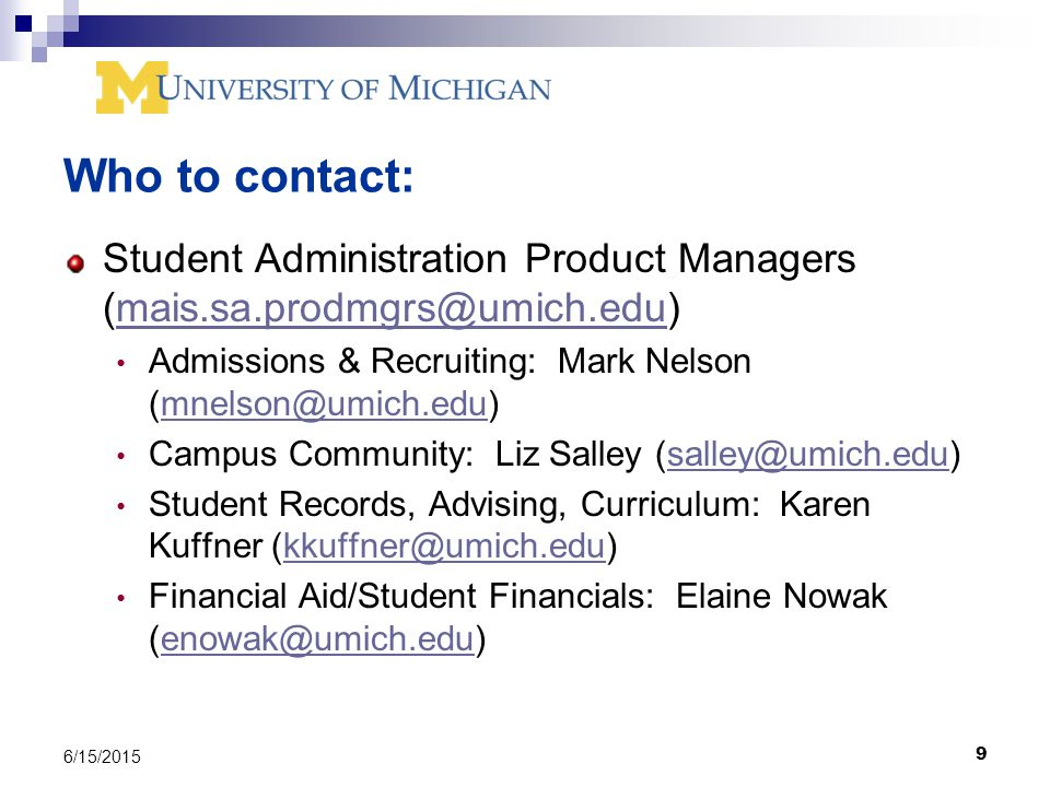 9 6/15/2015 Who to contact: Student Administration Product Managers Admissions & Recruiting: Mark Nelson Campus Community: Liz Salley Student Records, Advising, Curriculum: Karen Kuffner Financial Aid/Student Financials: Elaine Nowak
