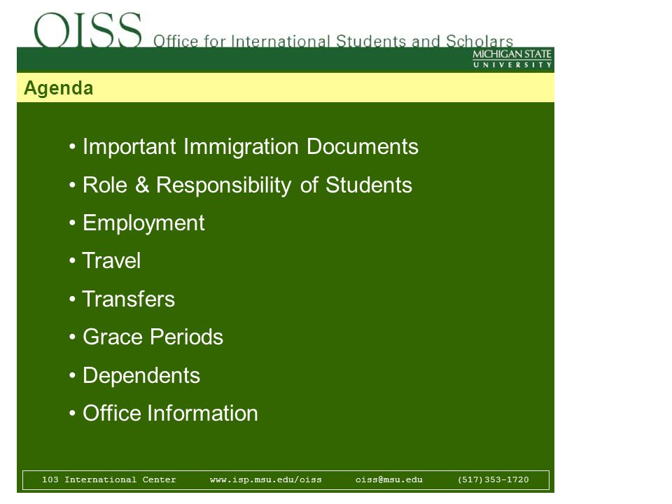 103 International Center   (517) Agenda Important Immigration Documents Role & Responsibility of Students Employment Travel Transfers Grace Periods Dependents Office Information