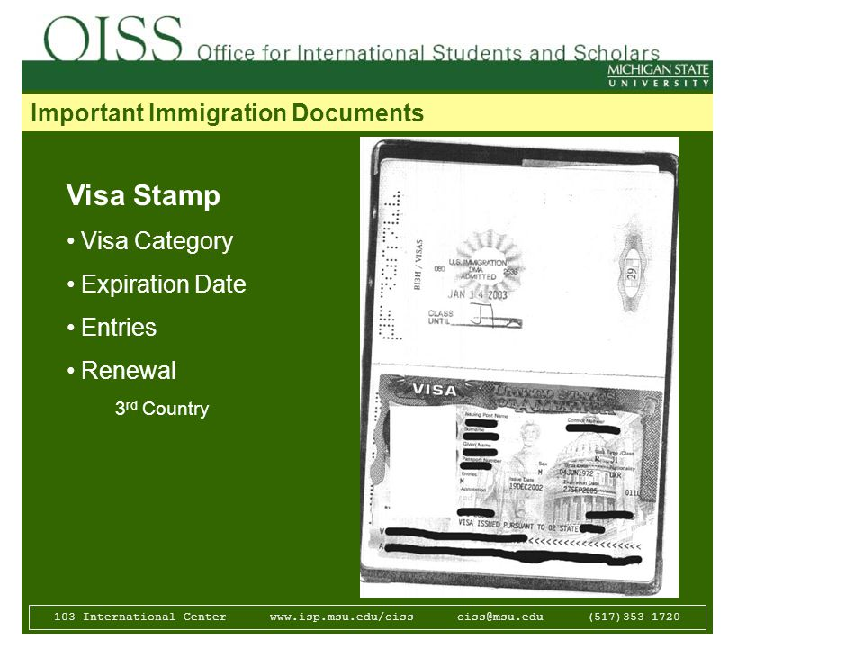 103 International Center   (517) Important Immigration Documents Visa Stamp Visa Category Expiration Date Entries Renewal 3 rd Country