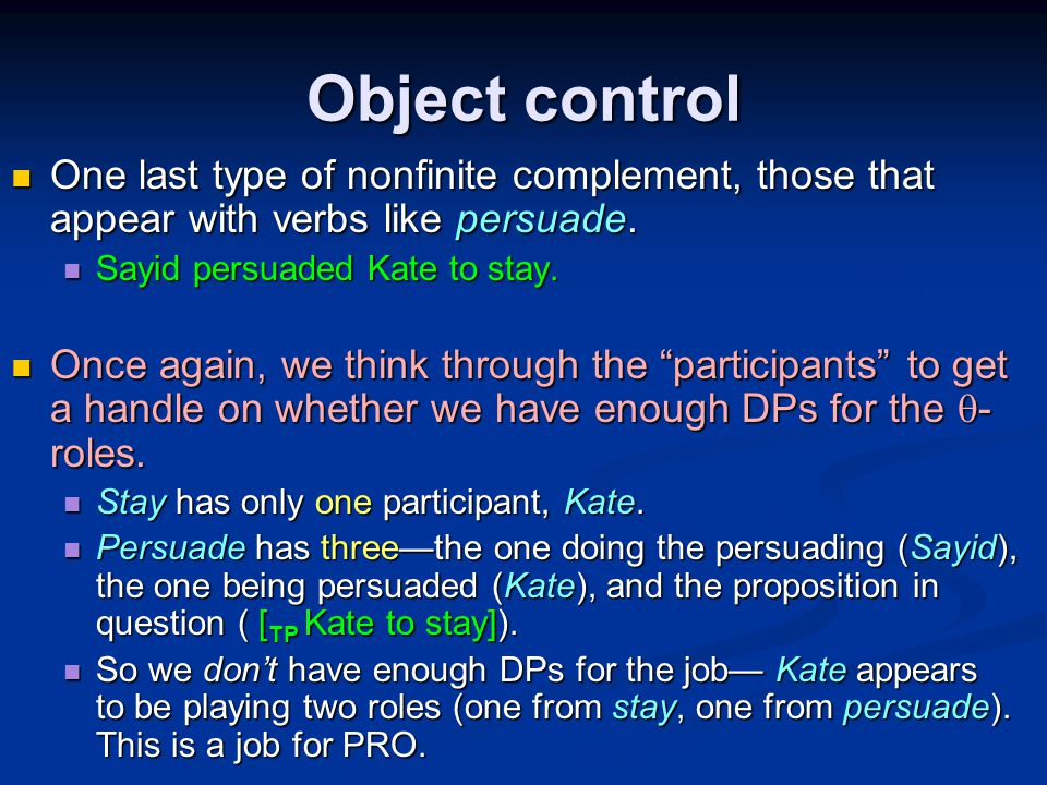 Object control One last type of nonfinite complement, those that appear with verbs like persuade.