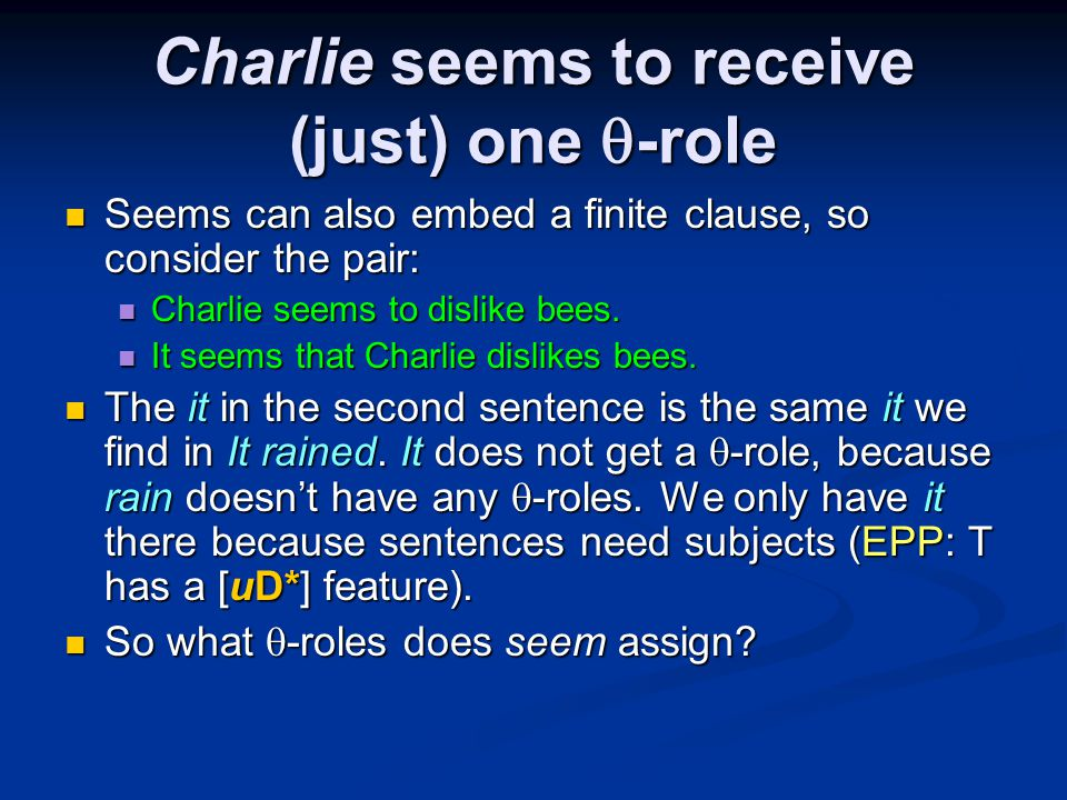Charlie seems to receive (just) one  -role Seems can also embed a finite clause, so consider the pair: Seems can also embed a finite clause, so consider the pair: Charlie seems to dislike bees.