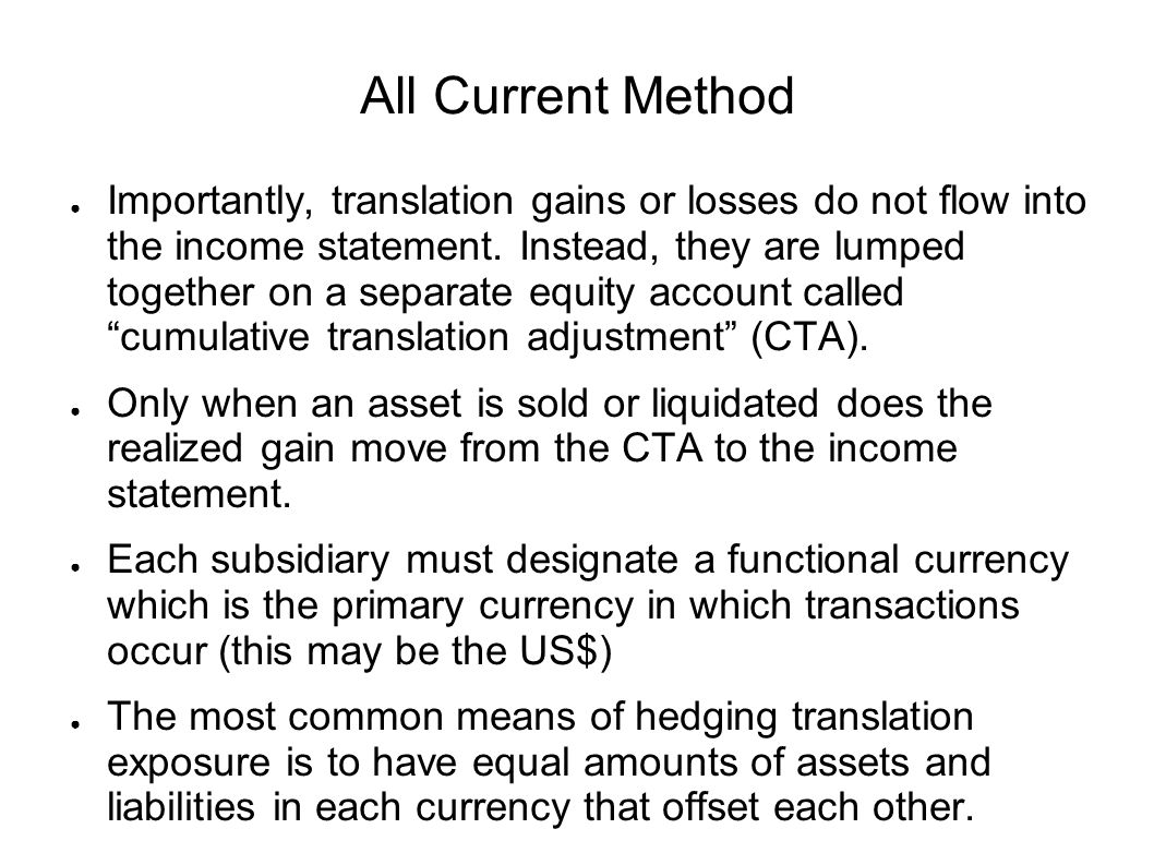 All Current Method ● Importantly, translation gains or losses do not flow into the income statement.