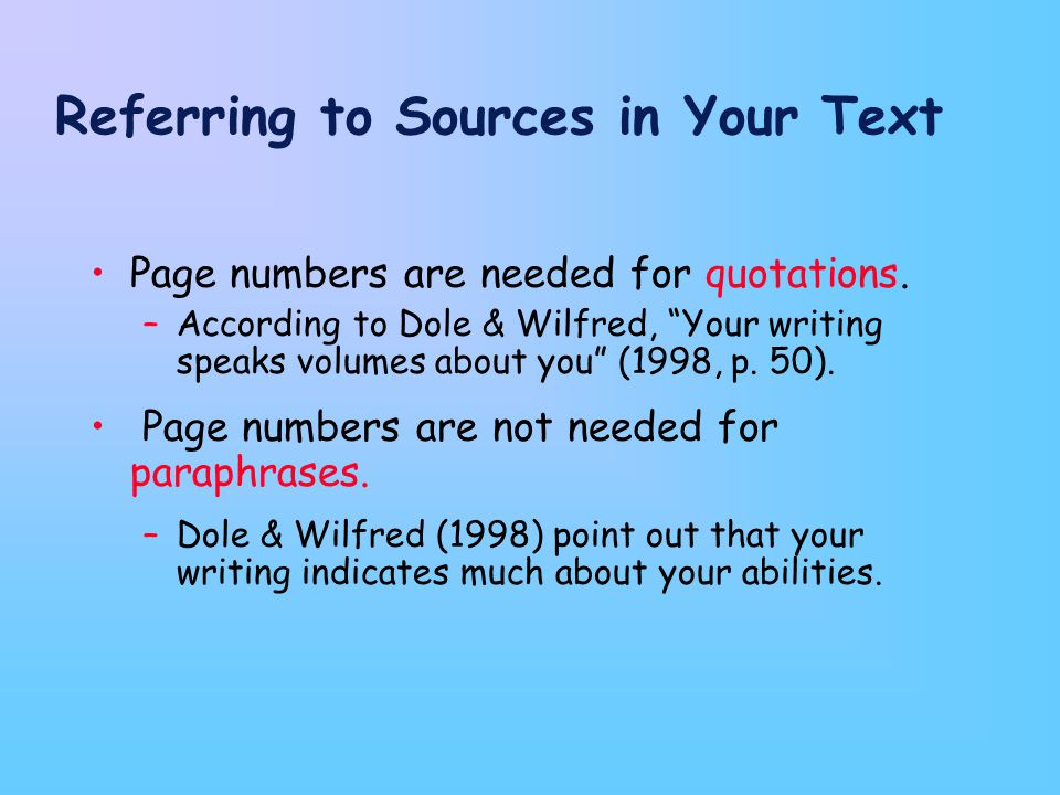 Referring to Sources in Your Text Page numbers are needed for quotations.