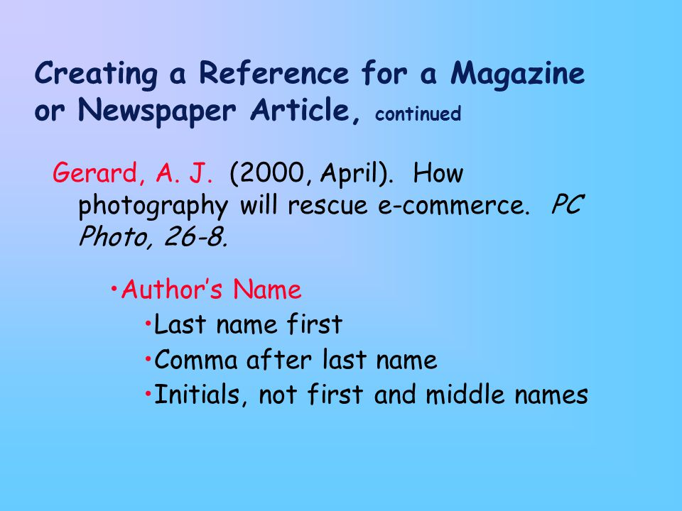 Creating a Reference for a Magazine or Newspaper Article, continued Gerard, A.
