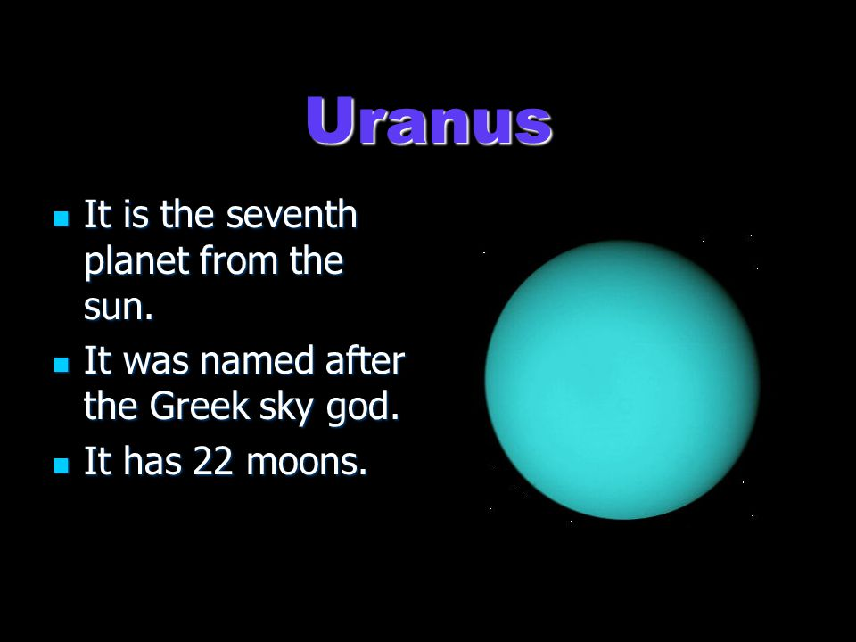 Uranus It is the seventh planet from the sun. It is the seventh planet from the sun.