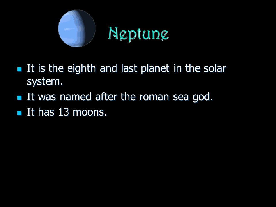 Neptune It is the eighth and last planet in the solar system.