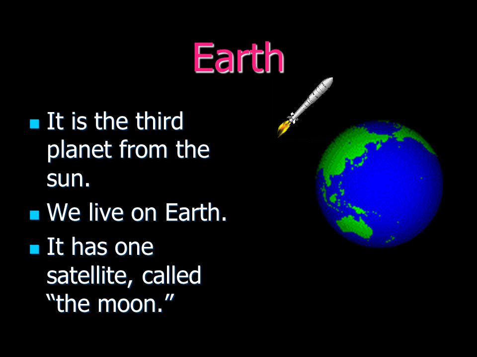 Earth It is the third planet from the sun. It is the third planet from the sun.
