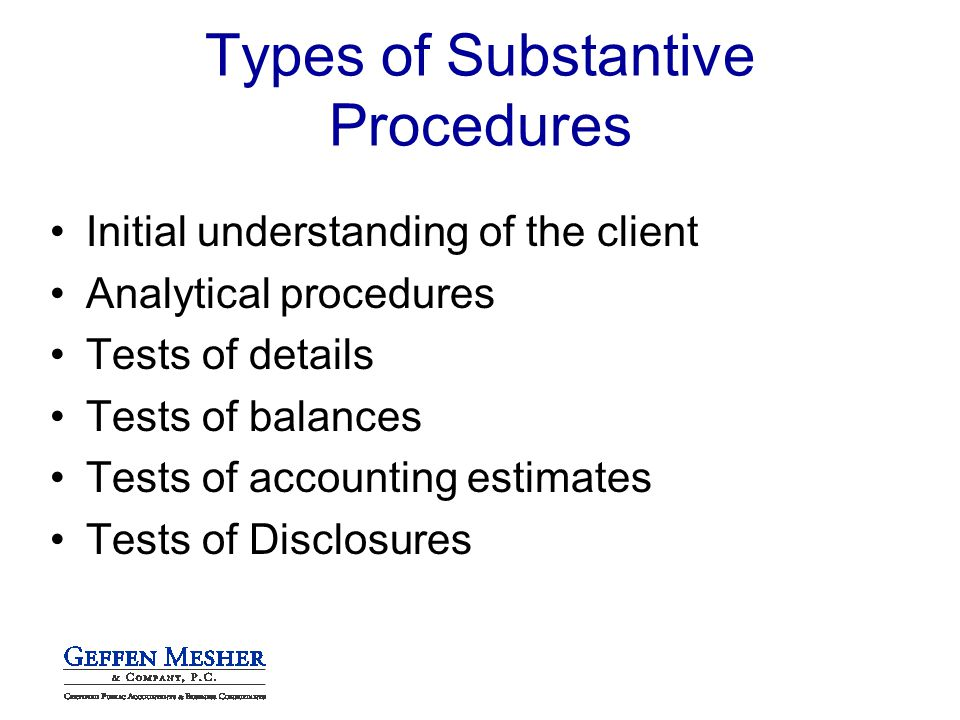 Initial understanding of the client Analytical procedures Tests of details Tests of balances Tests of accounting estimates Tests of Disclosures