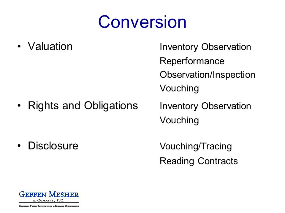 Conversion Valuation Inventory Observation Reperformance Observation/Inspection Vouching Rights and Obligations Inventory Observation Vouching Disclosure Vouching/Tracing Reading Contracts