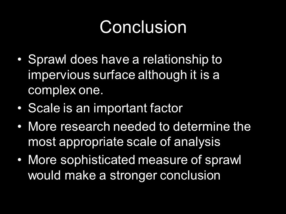 Conclusion Sprawl does have a relationship to impervious surface although it is a complex one.
