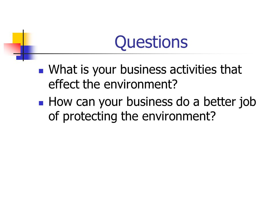 Questions What is your business activities that effect the environment.