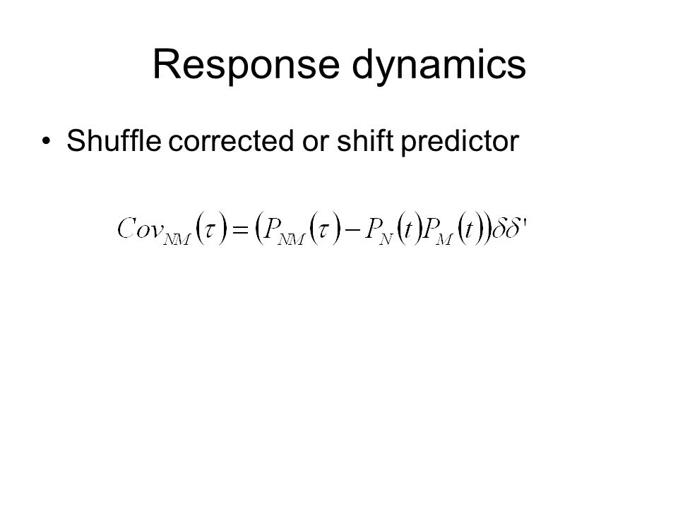 Response dynamics Shuffle corrected or shift predictor