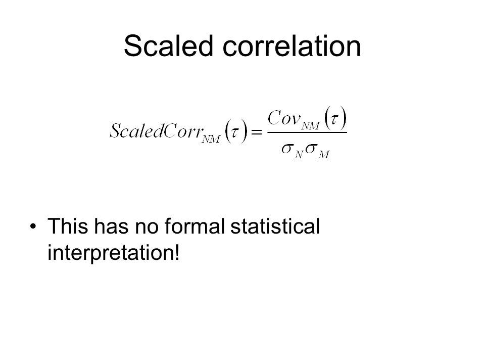 Scaled correlation This has no formal statistical interpretation!