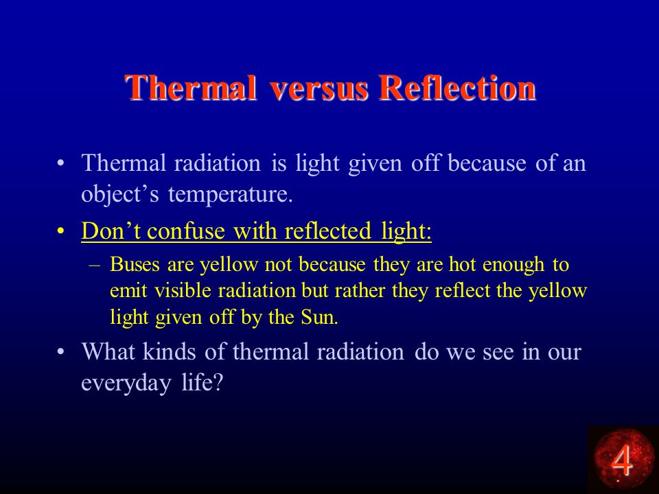 4 Thermal versus Reflection Thermal radiation is light given off because of an object's temperature.
