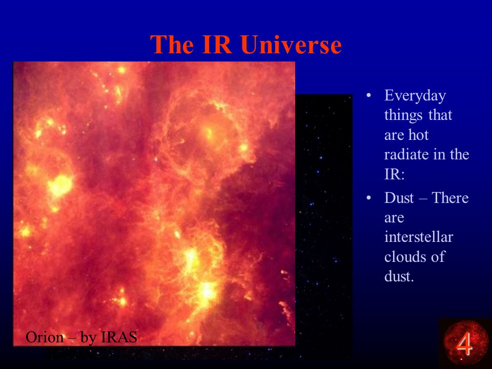 4 The IR Universe Everyday things that are hot radiate in the IR: Dust – There are interstellar clouds of dust.