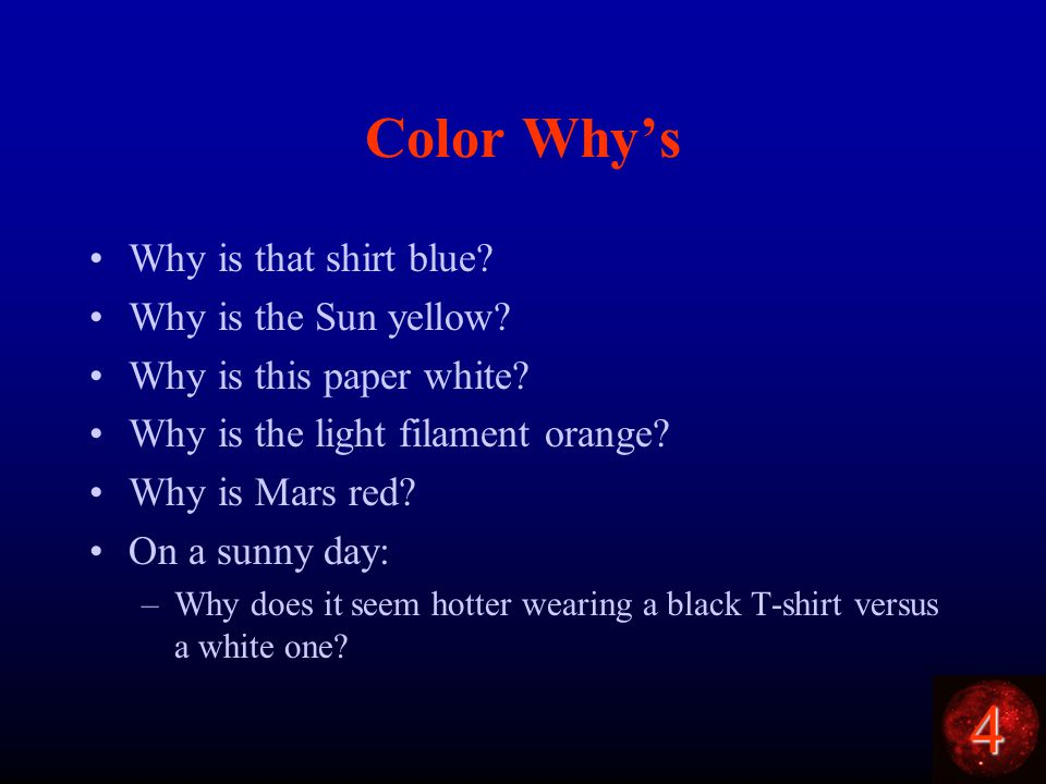 4 Color Why's Why is that shirt blue. Why is the Sun yellow.