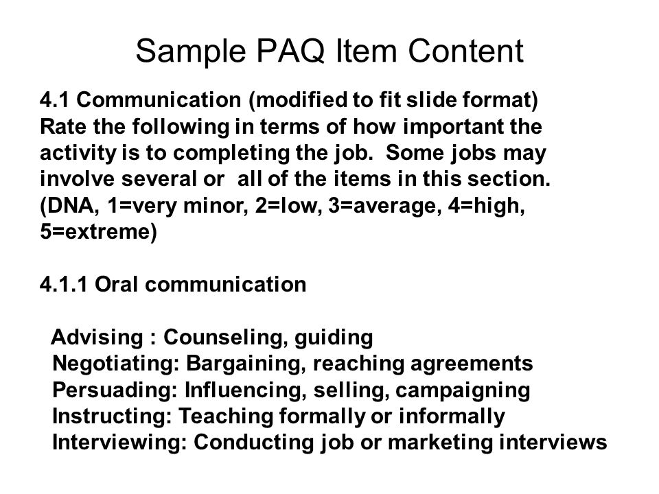 Sample PAQ Item Content 4.1 Communication (modified to fit slide format) Rate the following in terms of how important the activity is to completing the job.