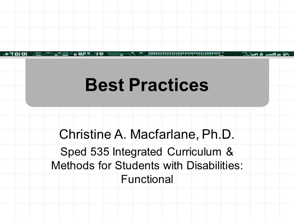 Best Practices Christine A. Macfarlane, Ph.D.