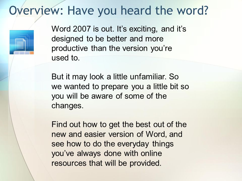 Overview: Have you heard the word. Word 2007 is out.