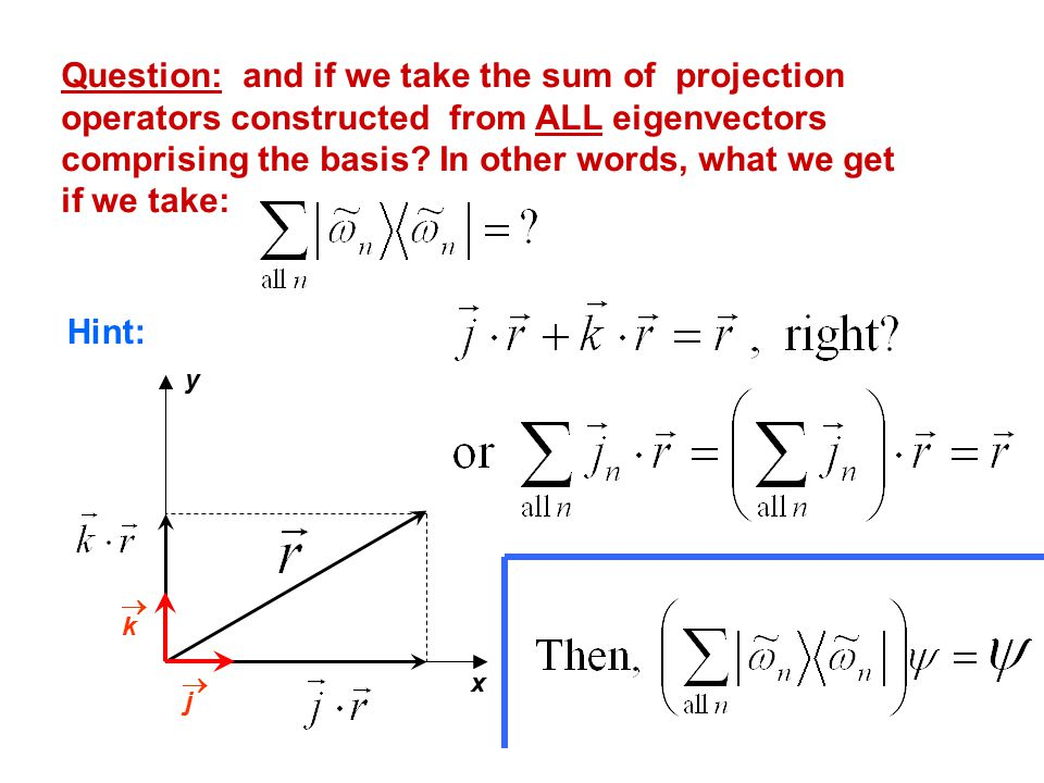 Question: and if we take the sum of projection operators constructed from ALL eigenvectors comprising the basis.