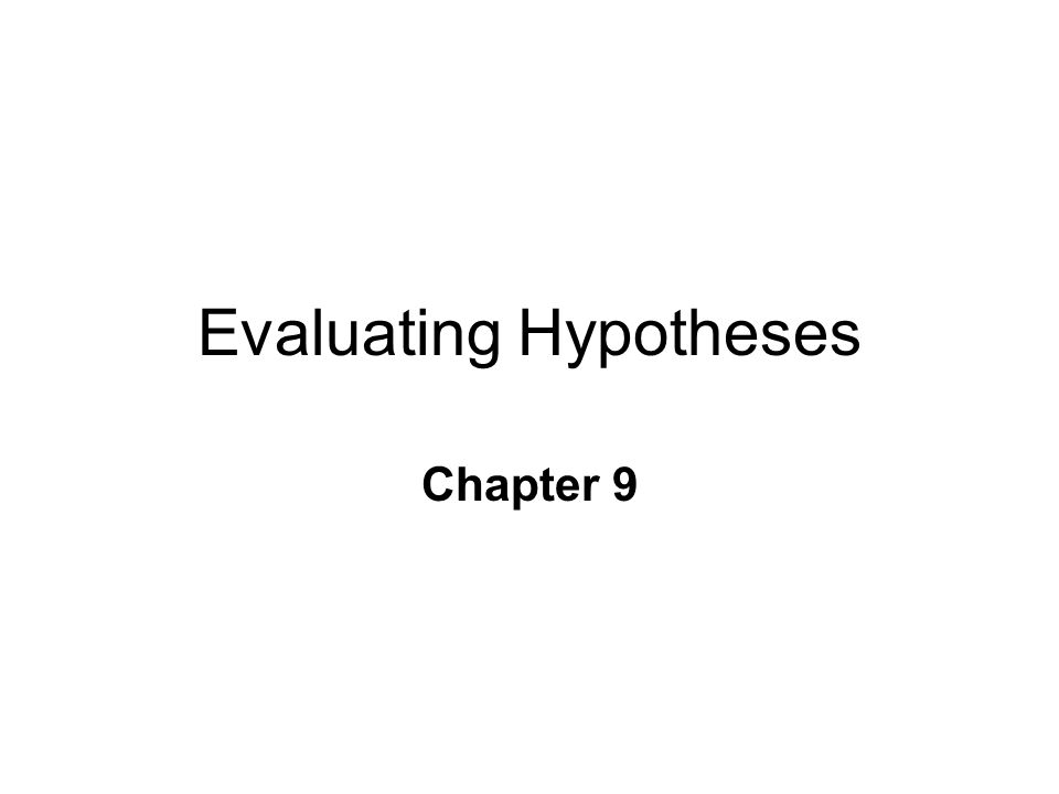 Evaluating Hypotheses Chapter 9