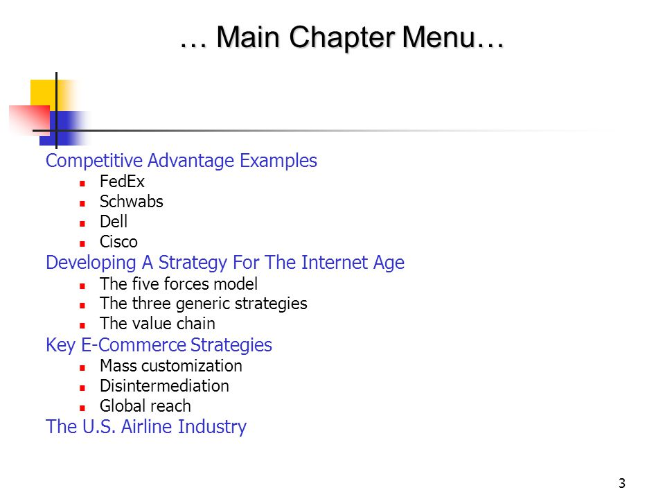 3 Competitive Advantage Examples FedEx Schwabs Dell Cisco Developing A Strategy For The Internet Age The five forces model The three generic strategies The value chain Key E-Commerce Strategies Mass customization Disintermediation Global reach The U.S.