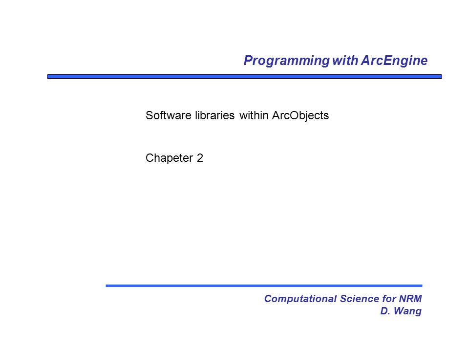 Programming with ArcEngine Computational Science for NRM D.