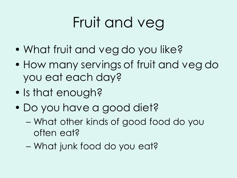 Fruit and veg What fruit and veg do you like.