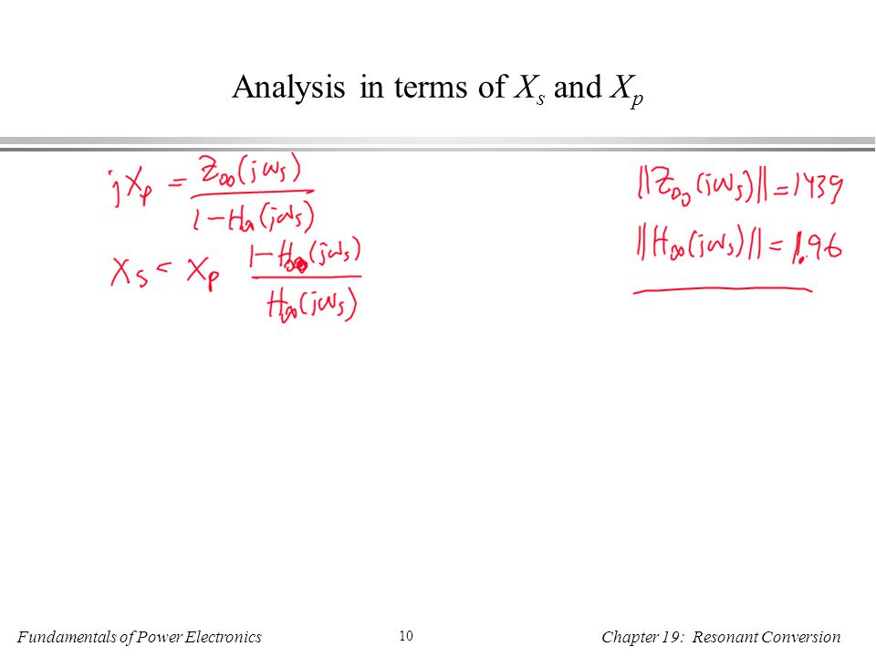 Fundamentals of Power Electronics 10 Chapter 19: Resonant Conversion Analysis in terms of X s and X p